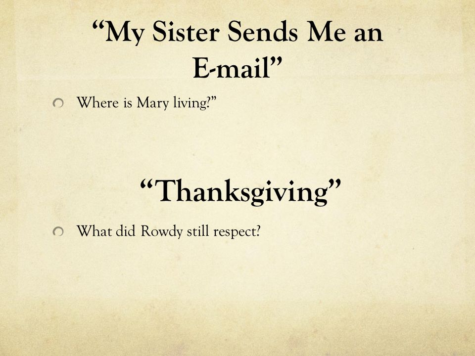 My Sister Sends Me an E-mail Where is Mary living? What did Rowdy still respect? Thanksgiving