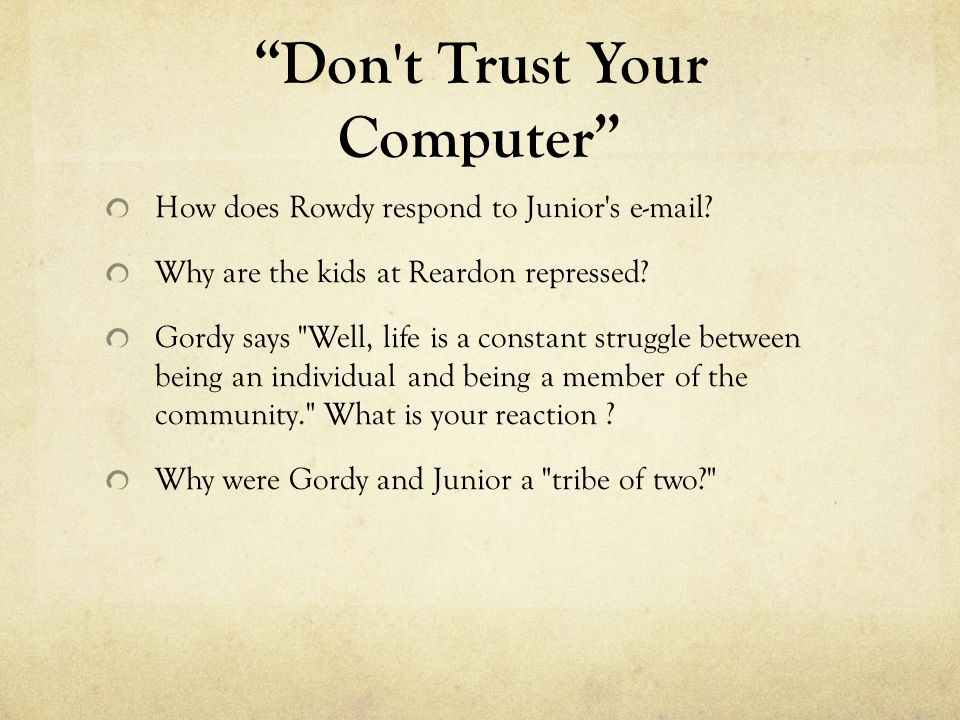 Don't Trust Your Computer How does Rowdy respond to Junior's e-mail? Why are the kids at Reardon repressed? Gordy says