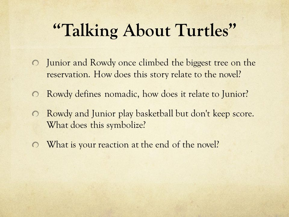 Talking About Turtles Junior and Rowdy once climbed the biggest tree on the reservation. How does this story relate to the novel? Rowdy defines nomadi