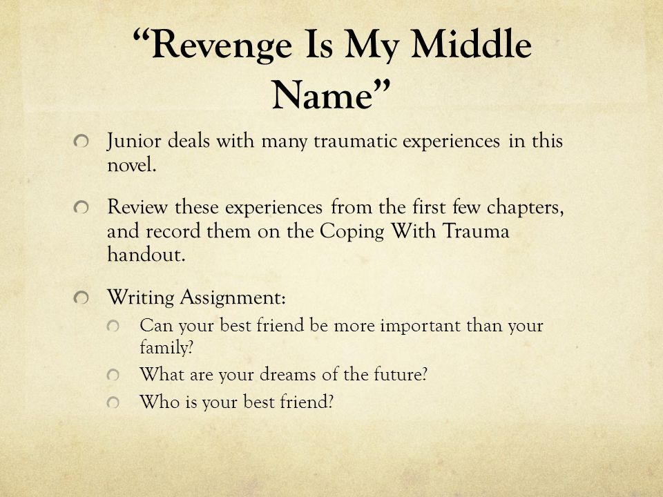 Revenge Is My Middle Name Junior deals with many traumatic experiences in this novel. Review these experiences from the first few chapters, and record