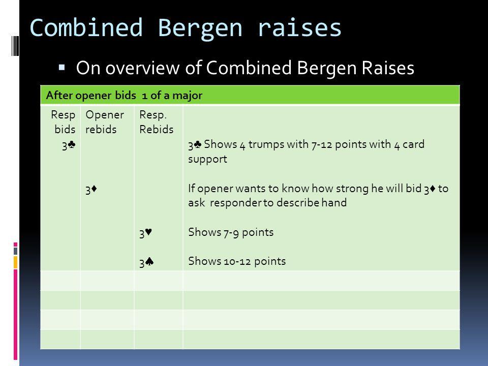 Combined Bergen raises On overview of Combined Bergen Raises After opener bids 1 of a major Resp bids 3 Opener rebids 3 Resp. Rebids 3 3 3 Shows 4 tru