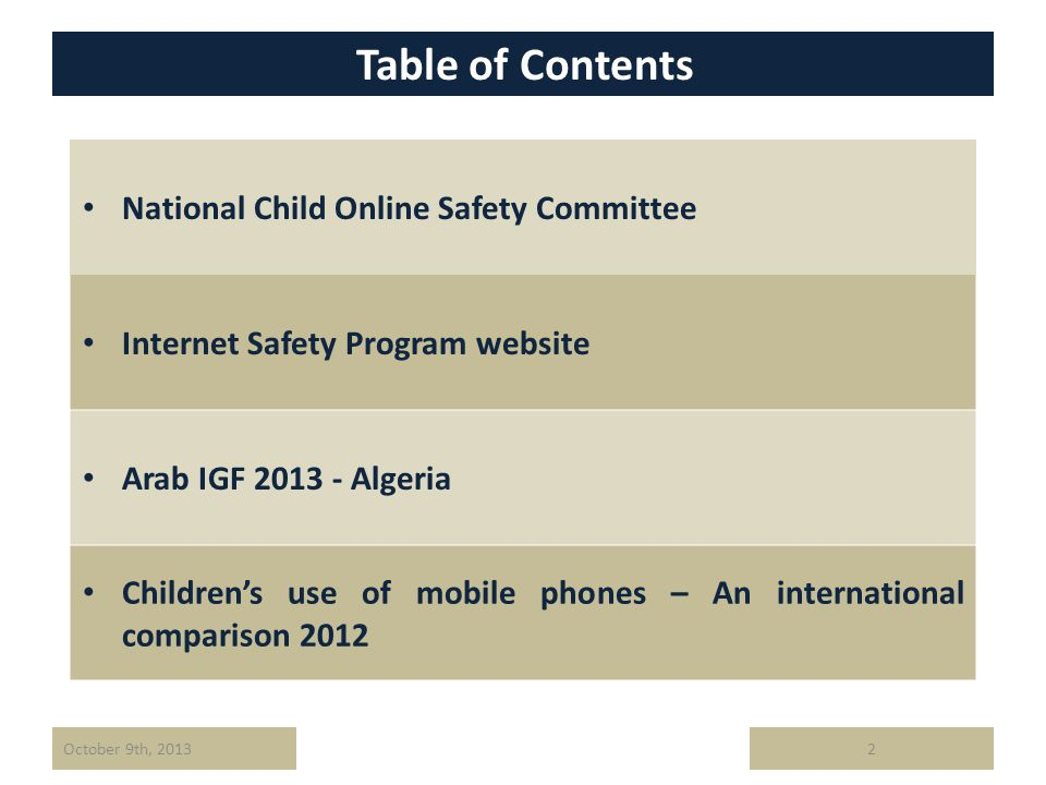 2October 9th, 2013 Table of Contents National Child Online Safety Committee Internet Safety Program website Arab IGF 2013 - Algeria Childrens use of mobile phones – An international comparison 2012