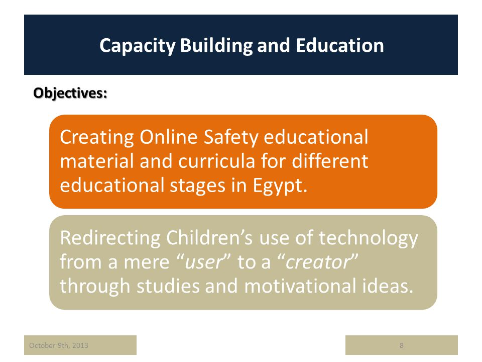 Capacity Building and Education October 9th, 20138 Creating Online Safety educational material and curricula for different educational stages in Egypt.