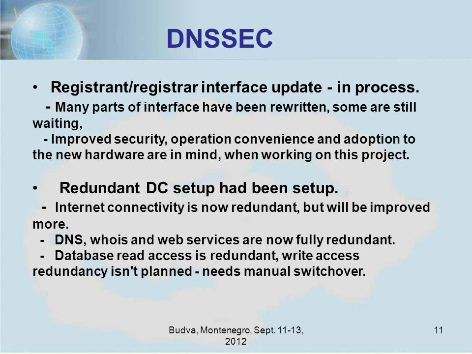 Budva, Montenegro, Sept. 11-13, 2012 11 DNSSEC Registrant/registrar interface update - in process.