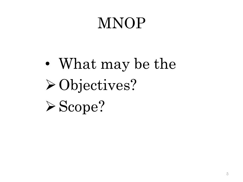 MNOP What may be the Objectives? Scope? 5