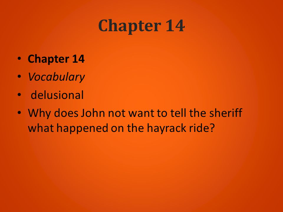 Chapter 14 Vocabulary delusional Why does John not want to tell the sheriff what happened on the hayrack ride?