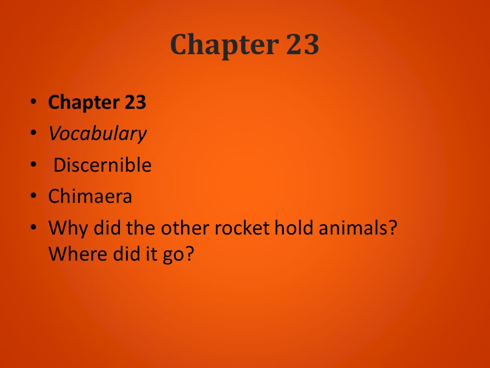Chapter 23 Vocabulary Discernible Chimaera Why did the other rocket hold animals? Where did it go?