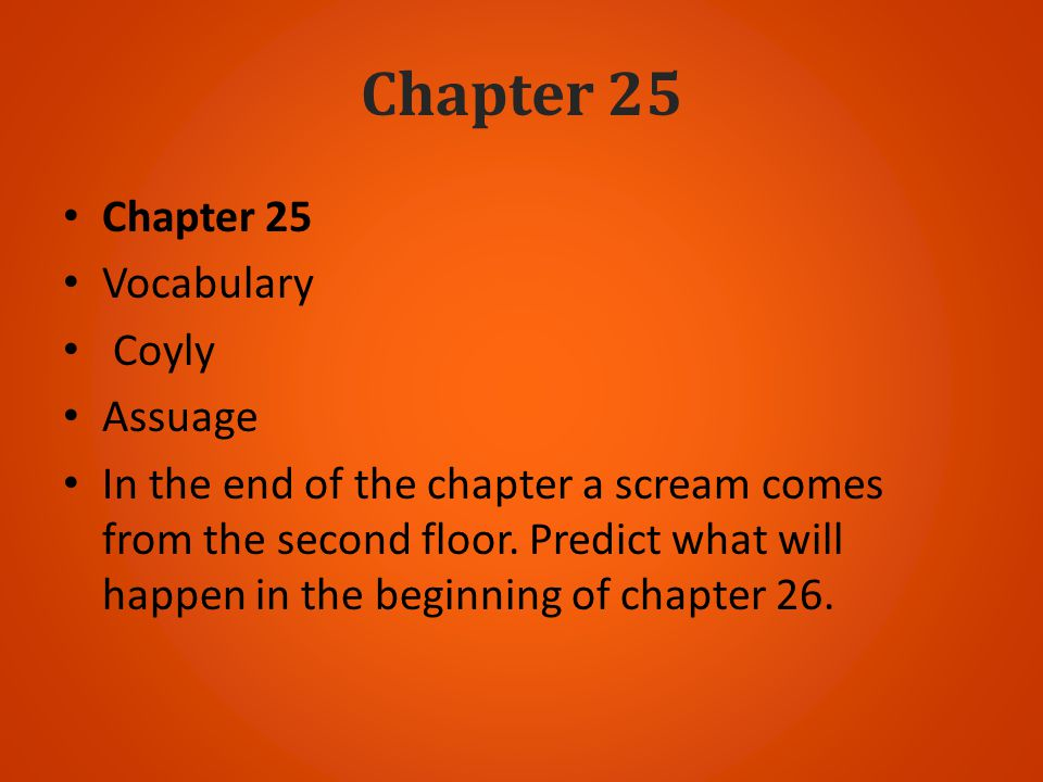 Chapter 25 Vocabulary Coyly Assuage In the end of the chapter a scream comes from the second floor. Predict what will happen in the beginning of chapt
