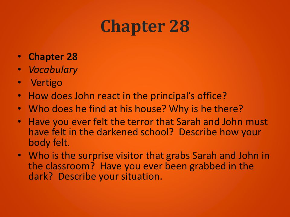 Chapter 28 Vocabulary Vertigo How does John react in the principals office? Who does he find at his house? Why is he there? Have you ever felt the ter