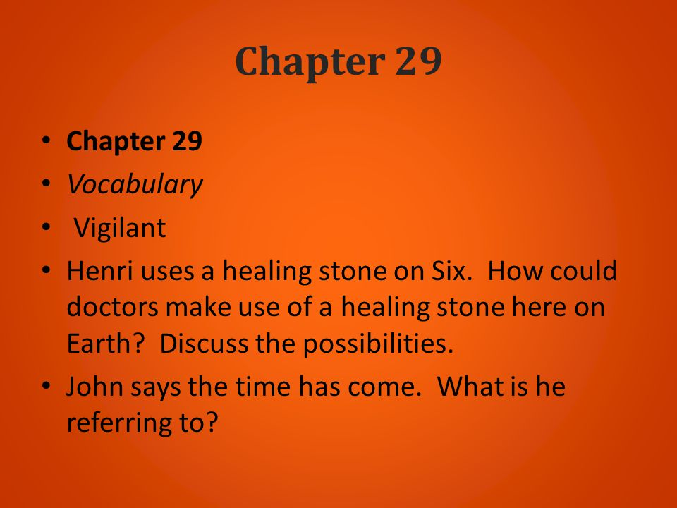 Chapter 29 Vocabulary Vigilant Henri uses a healing stone on Six. How could doctors make use of a healing stone here on Earth? Discuss the possibiliti