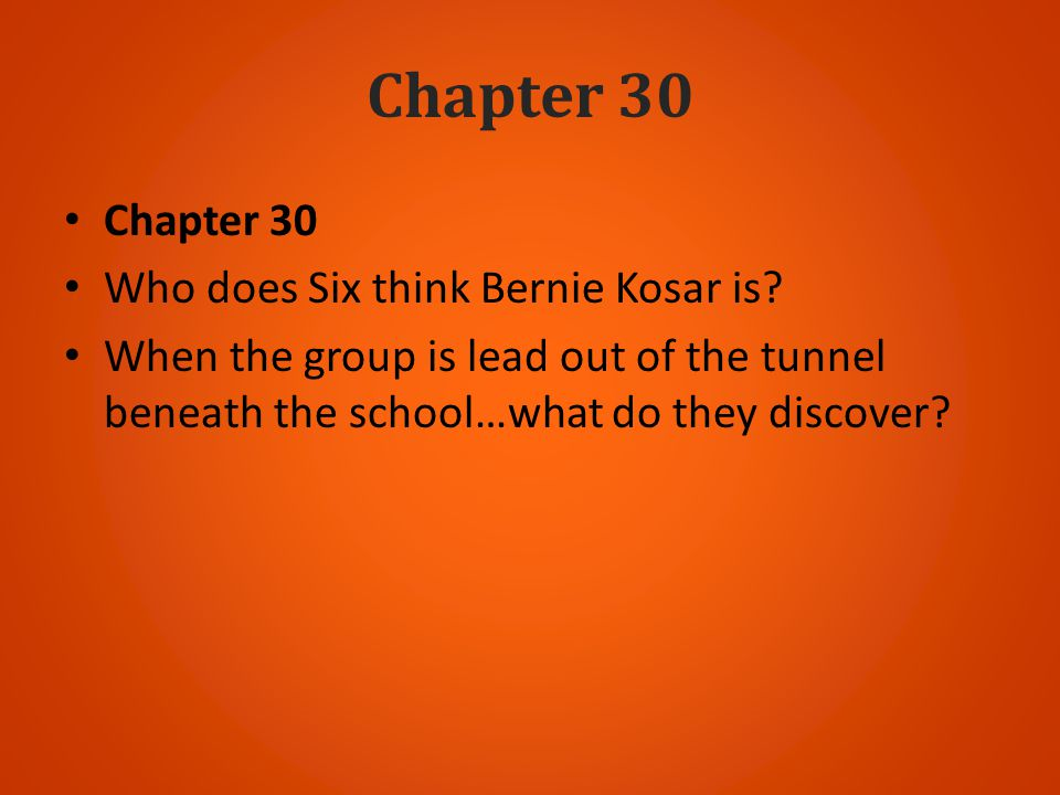 Chapter 30 Who does Six think Bernie Kosar is? When the group is lead out of the tunnel beneath the school…what do they discover?