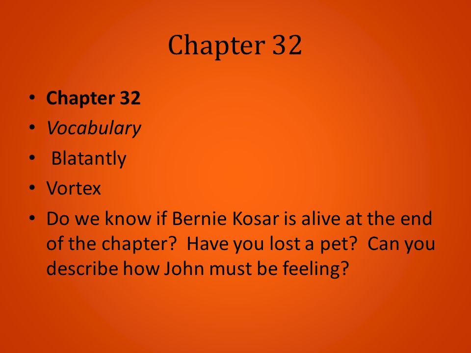 Chapter 32 Vocabulary Blatantly Vortex Do we know if Bernie Kosar is alive at the end of the chapter? Have you lost a pet? Can you describe how John m