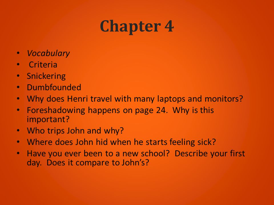Chapter 4 Vocabulary Criteria Snickering Dumbfounded Why does Henri travel with many laptops and monitors? Foreshadowing happens on page 24. Why is th