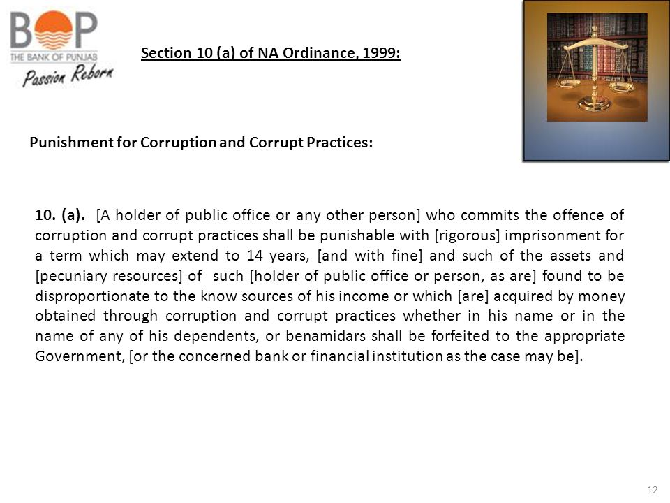 12 Section 10 (a) of NA Ordinance, 1999: Punishment for Corruption and Corrupt Practices: 10. (a). [A holder of public office or any other person] who