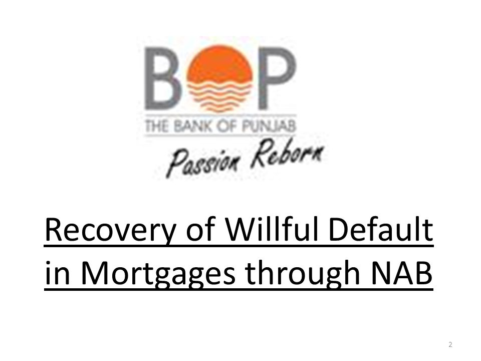 Recovery of Willful Default in Mortgages through NAB 2