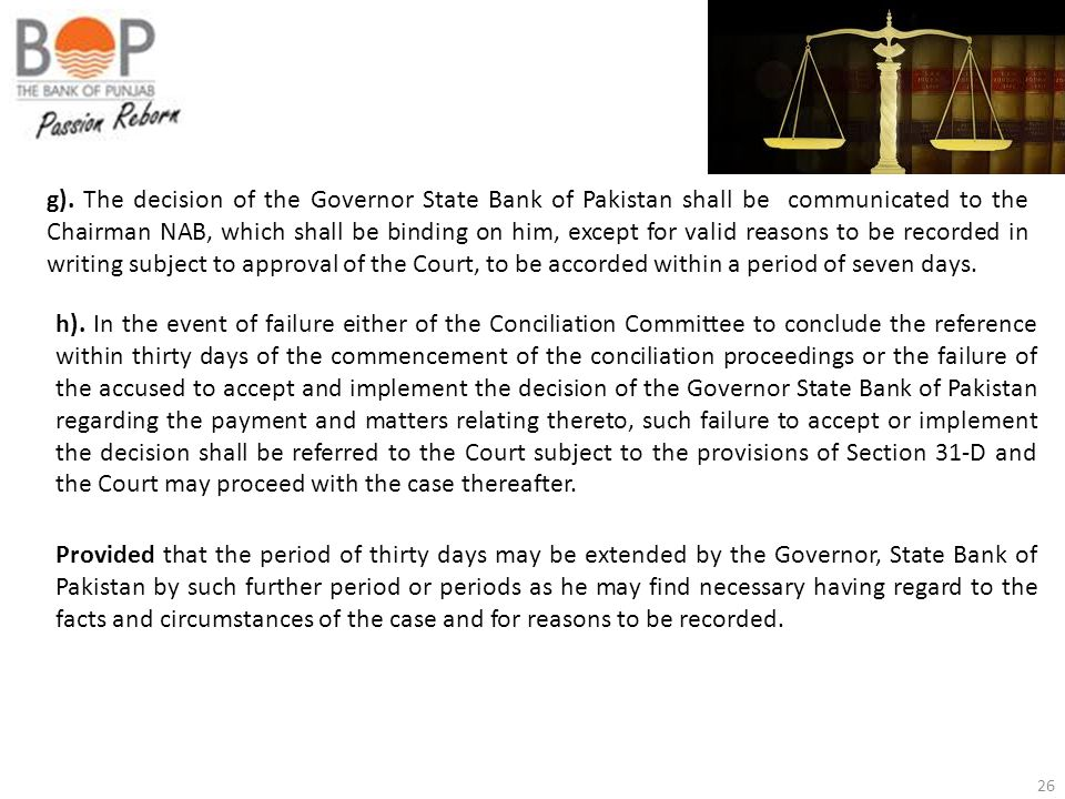 26 g). The decision of the Governor State Bank of Pakistan shall be communicated to the Chairman NAB, which shall be binding on him, except for valid