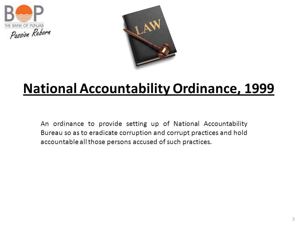 National Accountability Ordinance, 1999 An ordinance to provide setting up of National Accountability Bureau so as to eradicate corruption and corrupt