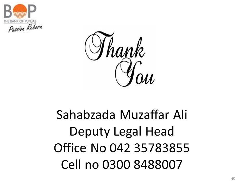 40 Sahabzada Muzaffar Ali Deputy Legal Head Office No 042 35783855 Cell no 0300 8488007