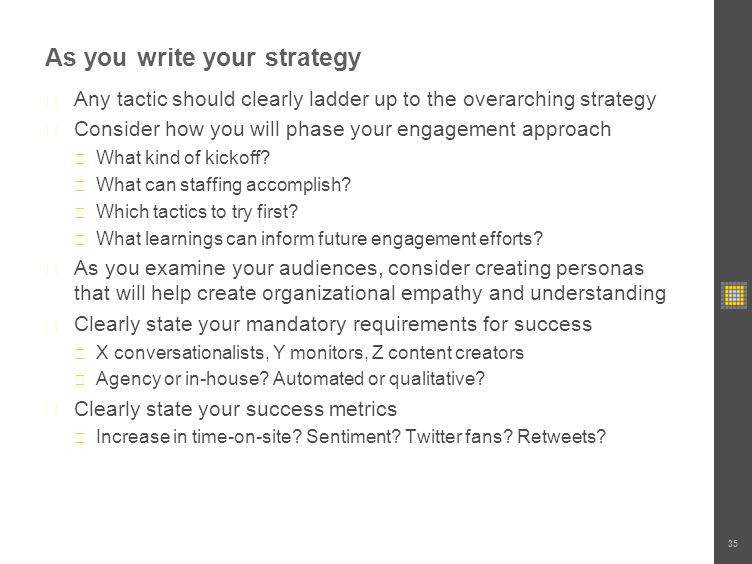 As you write your strategy Any tactic should clearly ladder up to the overarching strategy Consider how you will phase your engagement approach What kind of kickoff.