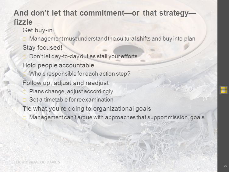 FLICKR: @JACOB DAVIES And dont let that commitmentor that strategy fizzle Get buy-in Management must understand the cultural shifts and buy into plan Stay focused.