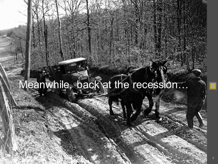 Meanwhile, back at the recession… 5