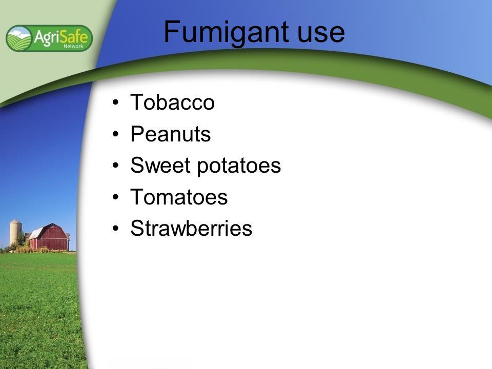 Fumigant use Tobacco Peanuts Sweet potatoes Tomatoes Strawberries