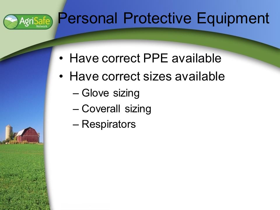Personal Protective Equipment Have correct PPE available Have correct sizes available –Glove sizing –Coverall sizing –Respirators