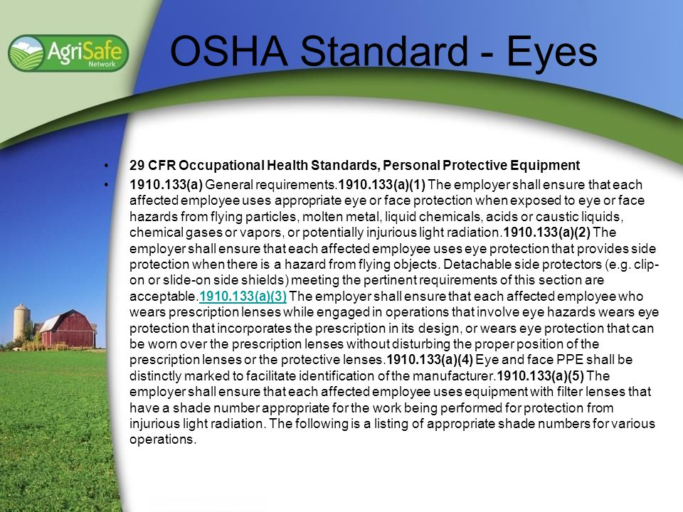 OSHA Standard - Eyes 29 CFR Occupational Health Standards, Personal Protective Equipment 1910.133(a) General requirements.1910.133(a)(1) The employer