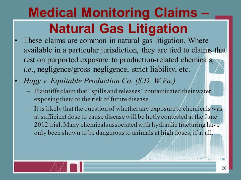 Medical Monitoring Claims – Natural Gas Litigation These claims are common in natural gas litigation.