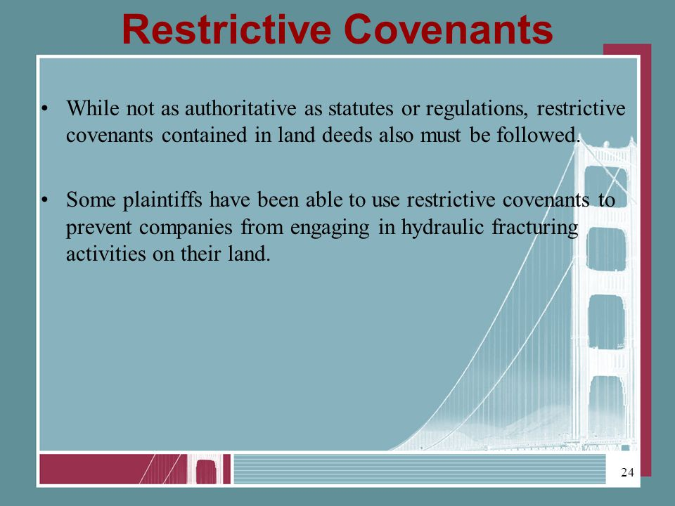 Restrictive Covenants While not as authoritative as statutes or regulations, restrictive covenants contained in land deeds also must be followed.