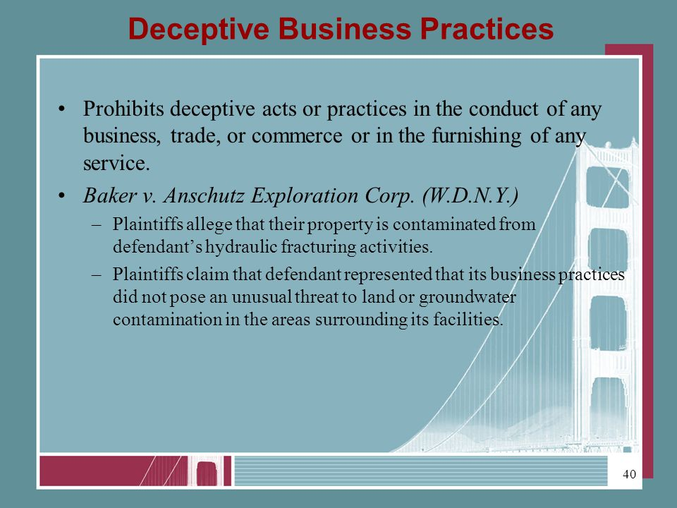 Deceptive Business Practices Prohibits deceptive acts or practices in the conduct of any business, trade, or commerce or in the furnishing of any service.