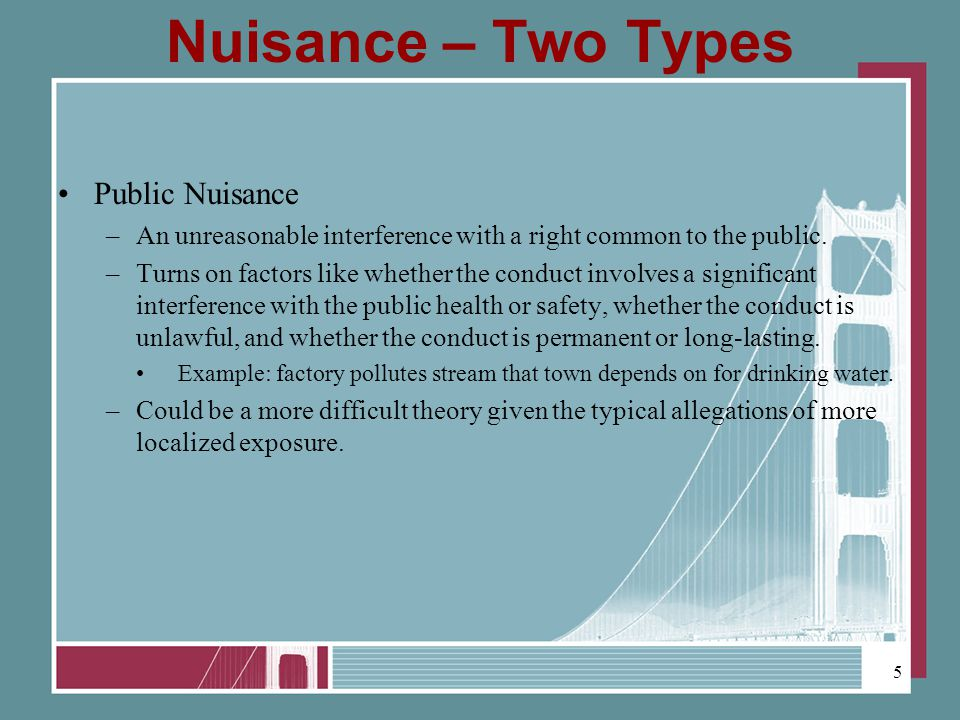 Nuisance – Two Types Public Nuisance –An unreasonable interference with a right common to the public.