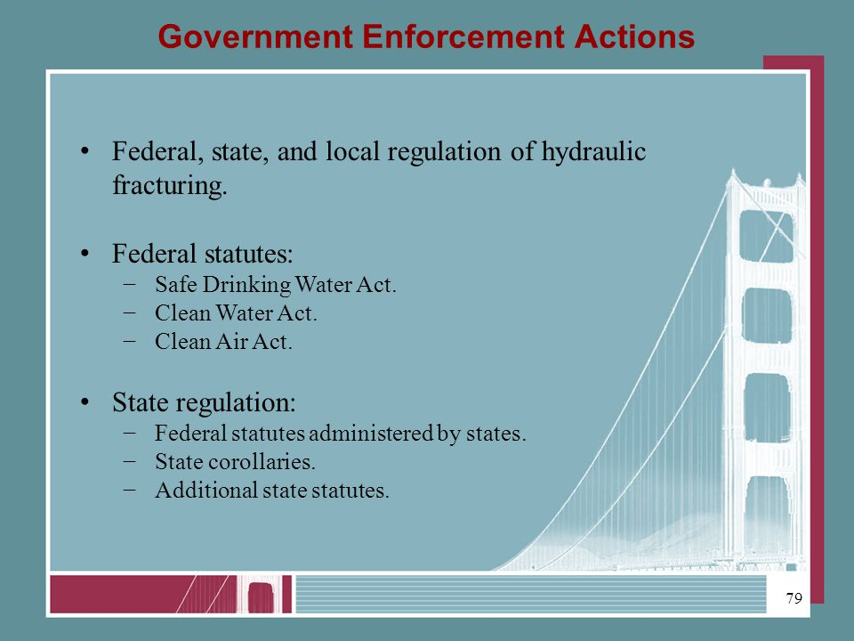 Government Enforcement Actions Federal, state, and local regulation of hydraulic fracturing.