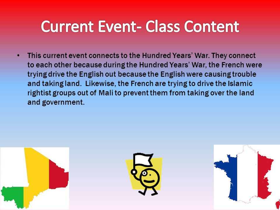 This current event connects to the Hundred Years War. They connect to each other because during the Hundred Years War, the French were trying drive th