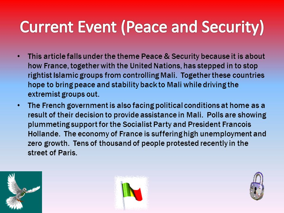 This article falls under the theme Peace & Security because it is about how France, together with the United Nations, has stepped in to stop rightist Islamic groups from controlling Mali.