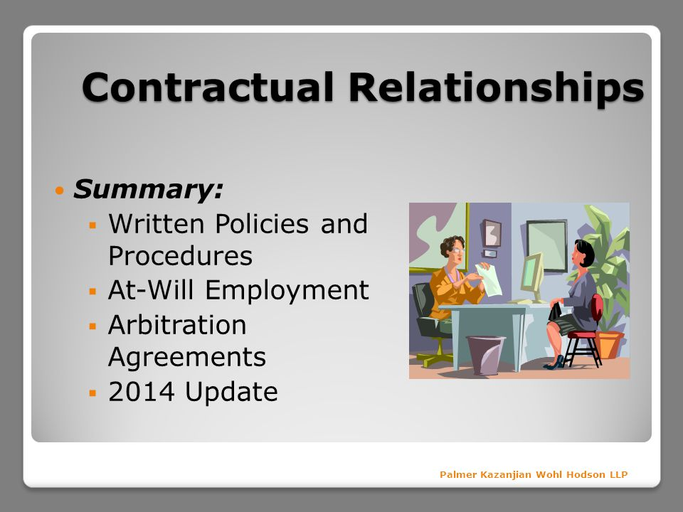 Palmer Kazanjian Wohl Hodson LLP Summary: Written Policies and Procedures At-Will Employment Arbitration Agreements 2014 Update Contractual Relationships