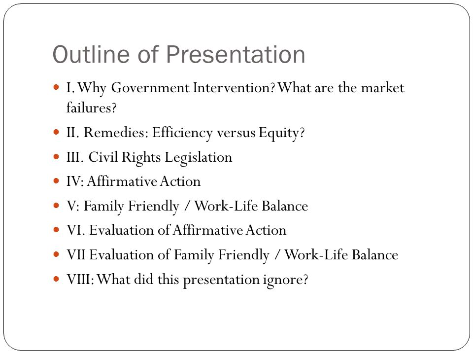 Outline of Presentation I. Why Government Intervention.