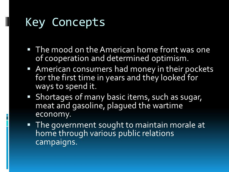 Key Concepts The mood on the American home front was one of cooperation and determined optimism.