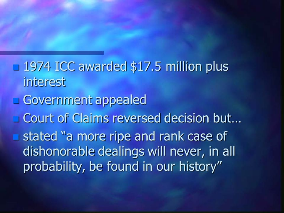 n 1974 ICC awarded $17.5 million plus interest n Government appealed n Court of Claims reversed decision but… n stated a more ripe and rank case of di