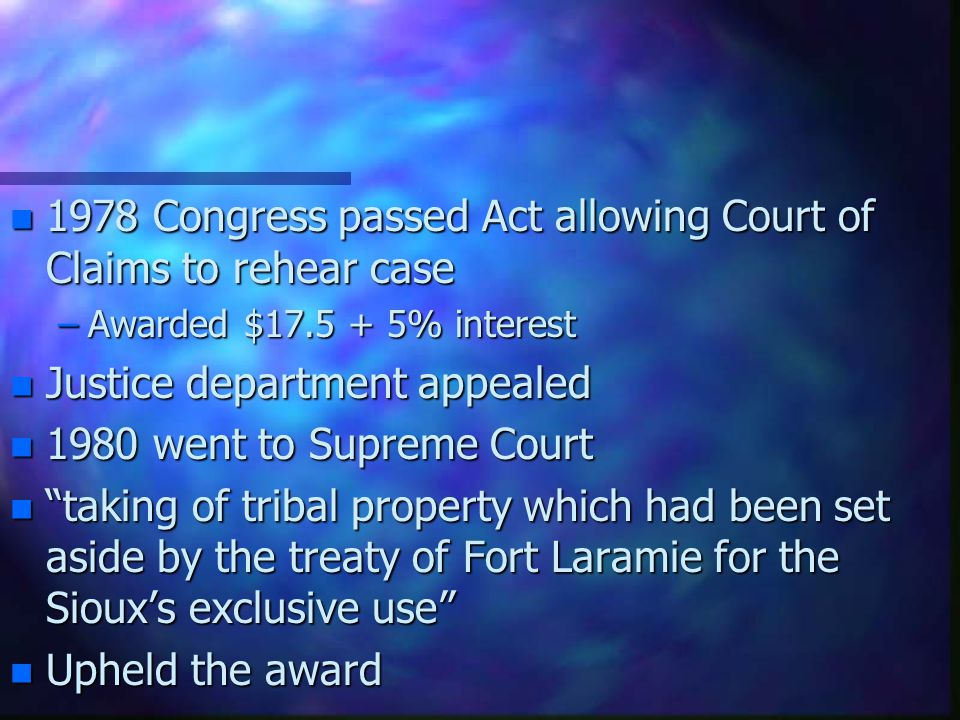 n 1978 Congress passed Act allowing Court of Claims to rehear case –Awarded $17.5 + 5% interest n Justice department appealed n 1980 went to Supreme C