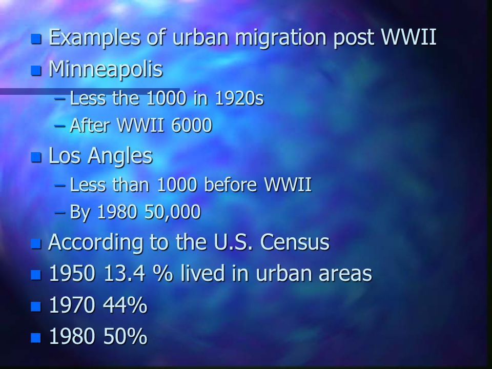 n Examples of urban migration post WWII n Minneapolis –Less the 1000 in 1920s –After WWII 6000 n Los Angles –Less than 1000 before WWII –By 1980 50,00