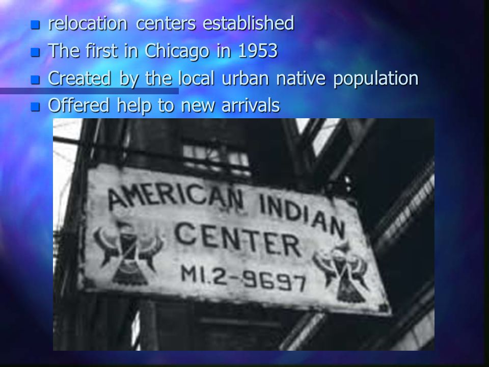 n relocation centers established n The first in Chicago in 1953 n Created by the local urban native population n Offered help to new arrivals