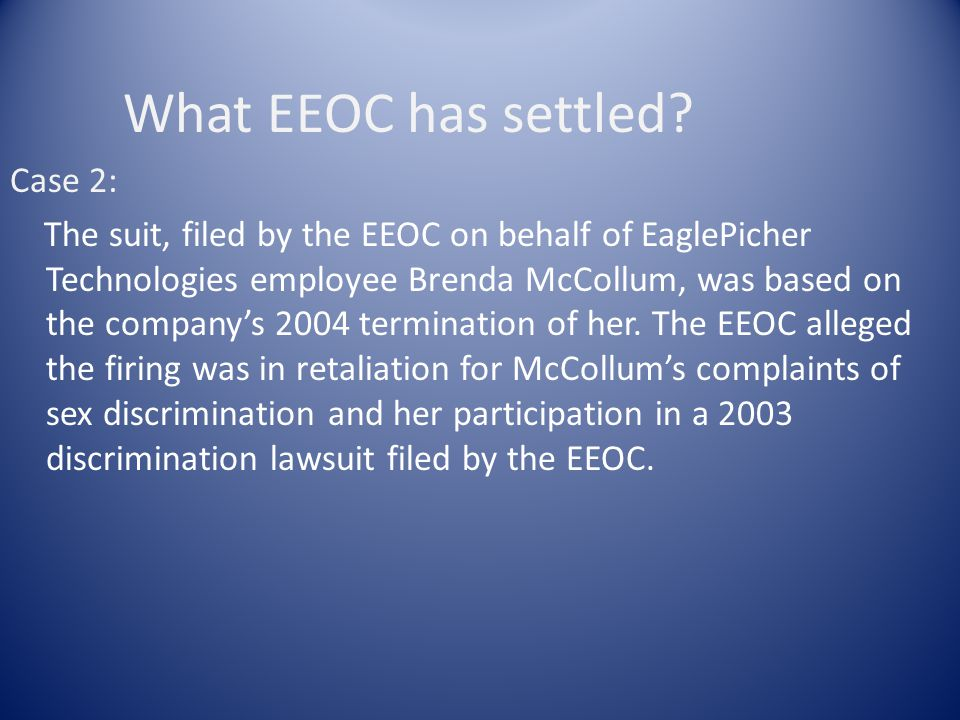 What EEOC has settled? Case 2: The suit, filed by the EEOC on behalf of EaglePicher Technologies employee Brenda McCollum, was based on the companys 2