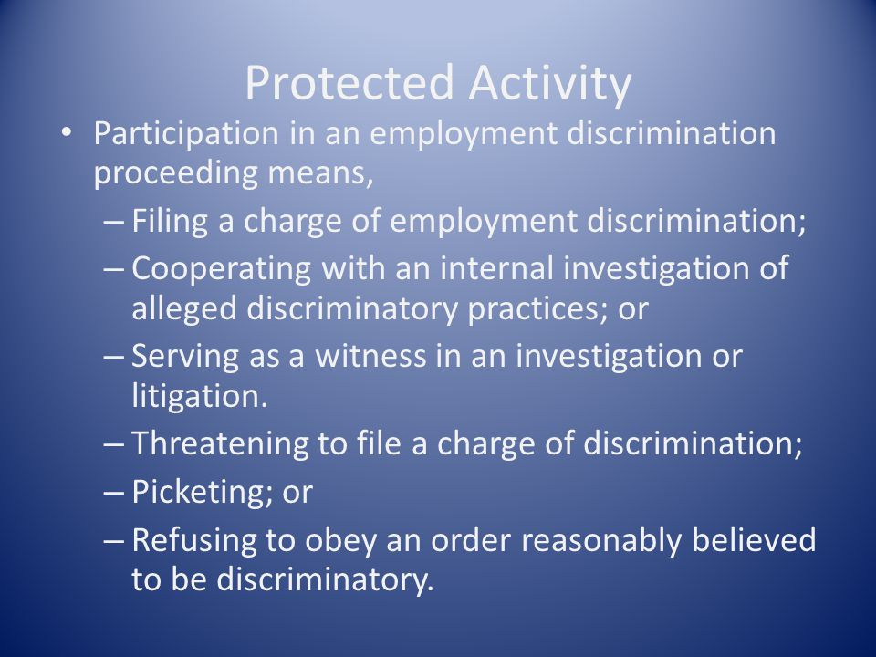 Protected Activity Participation in an employment discrimination proceeding means, – Filing a charge of employment discrimination; – Cooperating with