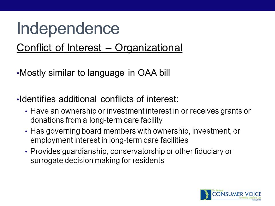 Independence Conflict of Interest – Organizational Mostly similar to language in OAA bill Identifies additional conflicts of interest: Have an ownersh