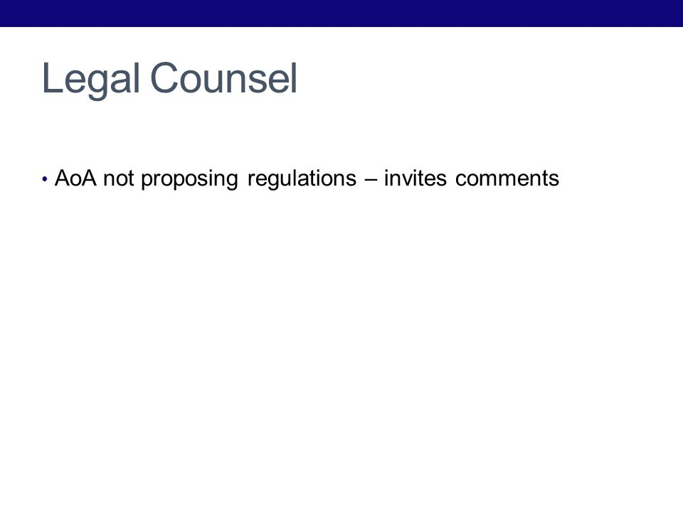Legal Counsel AoA not proposing regulations – invites comments