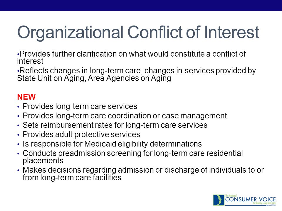 Organizational Conflict If there is a conflict: State agency must: Identify the conflict Disclose the conflict to Assistant Secretary of AoA Remove the conflict or Submit a plan for how the conflict will be remedied Plan must be approved by AoA