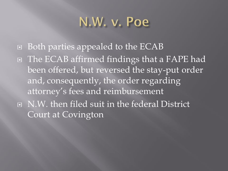 Both parties appealed to the ECAB The ECAB affirmed findings that a FAPE had been offered, but reversed the stay-put order and, consequently, the order regarding attorneys fees and reimbursement N.W.