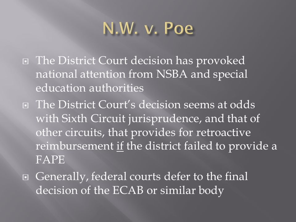The District Court decision has provoked national attention from NSBA and special education authorities The District Courts decision seems at odds with Sixth Circuit jurisprudence, and that of other circuits, that provides for retroactive reimbursement if the district failed to provide a FAPE Generally, federal courts defer to the final decision of the ECAB or similar body