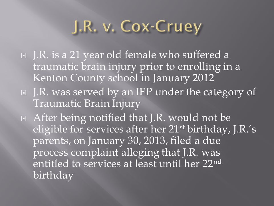 J.R. is a 21 year old female who suffered a traumatic brain injury prior to enrolling in a Kenton County school in January 2012 J.R. was served by an